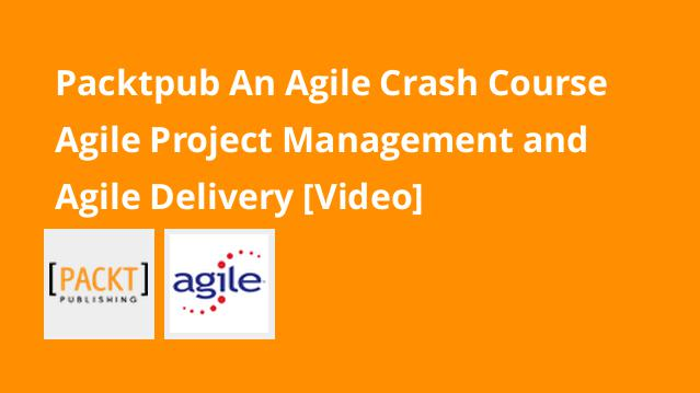 packtpub-an-agile-crash-course-agile-project-management-and-agile-delivery-video